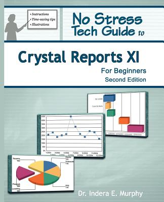 No Stress Tech Guide to Crystal Reports XI for Beginners - Murphy, Indera