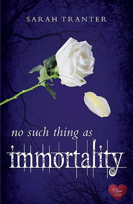 No Such Thing as Immortality - Tranter, Sarah