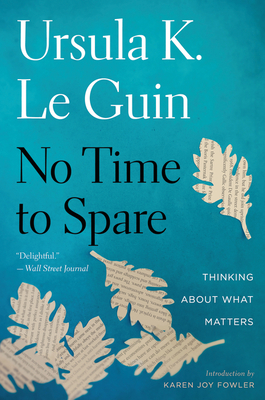 No Time to Spare: Thinking about What Matters - Le Guin, Ursula K, and Fowler, Karen Joy (Introduction by)