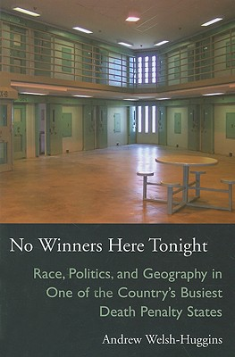 No Winners Here Tonight: Race, Politics, and Geography in One of the Country's Busiest Death Penalty States - Welsh-Huggins, Andrew