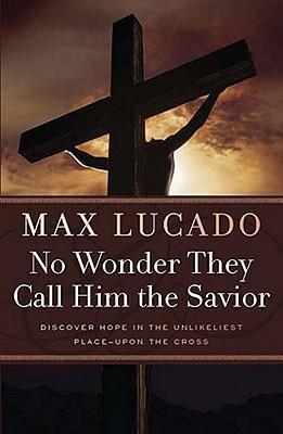 No Wonder They Call Him the Savior - Lucado, Max