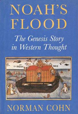 Noah's Flood: The Genesis Story in Western Thought - Cohn, Norman, Professor