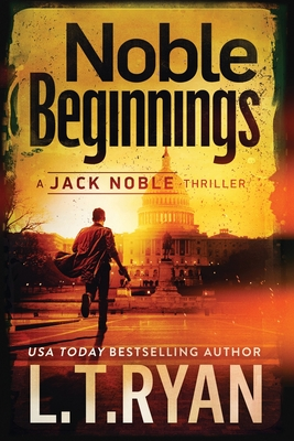 Noble Beginnings: A Jack Noble Novel - Ryan, L T