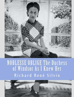 Noblesse Oblige: The Duchess of Windsor as I Knew Her - Silvin, Richard Rene