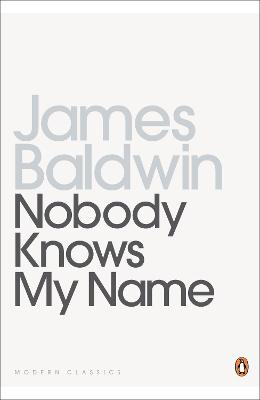 Nobody Knows My Name: More Notes of a Native Son - Baldwin, James