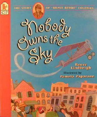 "Nobody Owns the Sky: The Story of ""Brave Bessie"" Coleman - Lindbergh, Reeve"