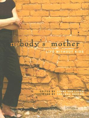 Nobody's Mother: Life Without Kids - Van Luven, Lynne (Editor)