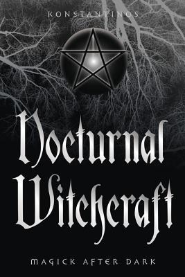 Nocturnal Witchcraft: Magick After Dark - Konstantinos