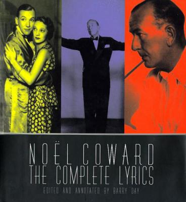 Noel Coward: The Complete Illustrated Lyrics - Coward, Noel, Sir, and Day, Barry (Notes by)