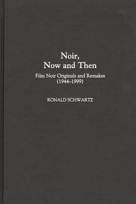 Noir, Now and Then: Film Noir Originals and Remakes (1944-1999) - Schwartz, Ronald
