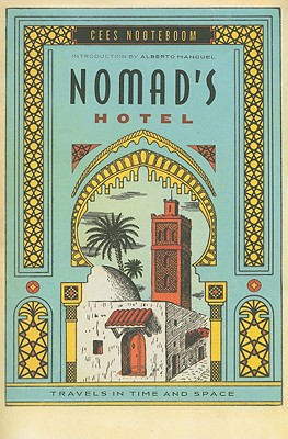 Nomad's Hotel: Travels in Time and Space - Nooteboom, Cees, and Kelland, Ann (Translated by), and Manguel, Alberto (Introduction by)
