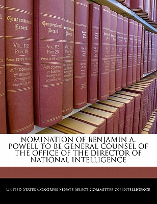 Nomination of Benjamin A. Powell to Be General Counsel of the Office of the Director of National Intelligence - United States Congress Senate Select Com (Creator)