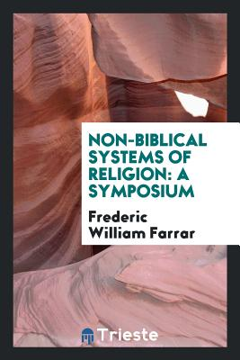 Non-Biblical Systems of Religion: A Symposium - Farrar, Frederic William