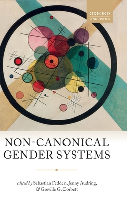 Non-Canonical Gender Systems - Fedden, Sebastian (Editor), and Audring, Jenny (Editor), and Corbett, Greville G. (Editor)