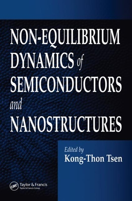 Non-Equilibrium Dynamics of Semiconductors and Nanostructures - Tsen, Kong-Thon (Editor)