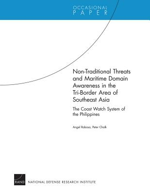 Non-Traditional Threats and Maritime Domain Awareness in the Tri-Border Area of Southeast Asia: The Coast Watch System of the - Rabasa, Angel, and Chalk, Peter