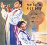 None But the Righteous: Chess Gospel Greats