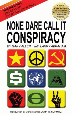 None Dare Call It Conspiracy - Allen, Gary, and Larry Abraham