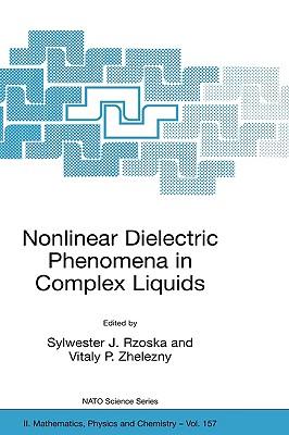 Nonlinear Dielectric Phenomena in Complex Liquids - Rzoska, Sylwester J (Editor)