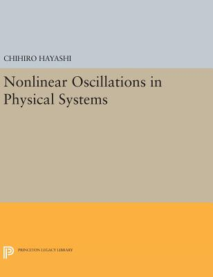 Nonlinear Oscillations in Physical Systems - Hayashi, Chihiro