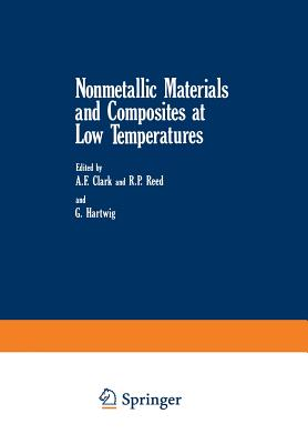 Nonmetallic Materials and Composites at Low Temperatures - Clark, A F, and Reed, Richard, and Hartwig, Gunther