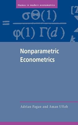 Nonparametric Econometrics - Pagan, Adrian, and Ullah, Aman, and Phillips, Peter C B (Editor)