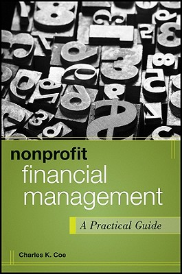 Nonprofit Financial Management: A Practical Guide - Coe, Charles K.