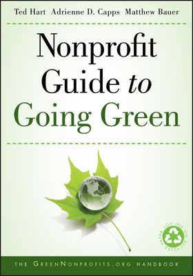 Nonprofit Guide to Going Green - Hart, Ted