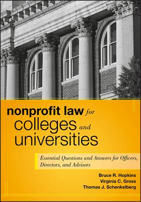 Nonprofit Law for Colleges and Universities: Essential Questions and Answers for Officers, Directors, and Advisors - Hopkins, Bruce R., and Anning, Douglas K., and Gross, Virginia C.