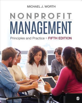 Nonprofit Management: Principles and Practice - Worth, Michael J, Dr.