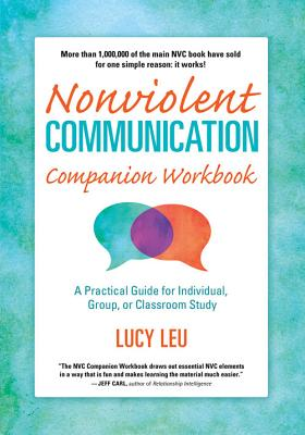 Nonviolent Communication Companion Workbook: A Practical Guide for Individual, Group, or Classroom Study - Leu, Lucy