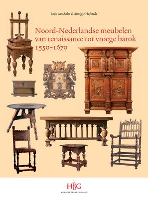 Noord-Nederlandse Meubelen Van Renaissance Tot Vroege Barok, 1550-1670 - Aalst, Loek, and Hofstede, Annigje