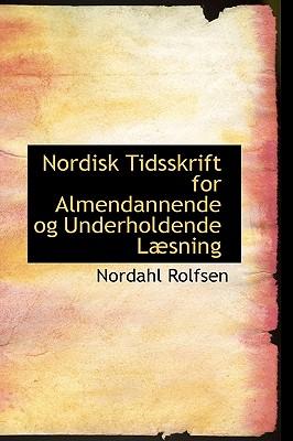 Nordisk Tidsskrift for Almendannende Og Underholdende L Sning - Rolfsen, Nordahl