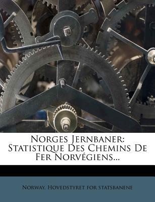 Norges Jernbaner: Statistique Des Chemins de Fer Norvegiens... - Norway Hovedstyret for Statsbanene (Creator)