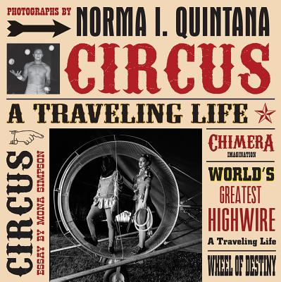 Norma I. Quintana: Circus: A Traveling Life - Quintana, Norma (Photographer)
