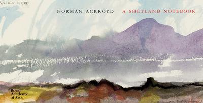 Norman Ackroyd: A Shetland Notebook - Ackroyd, Norman