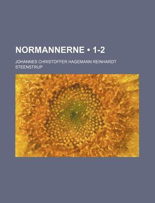 Normannerne (1-2) - Steenstrup, Johannes Christoffer