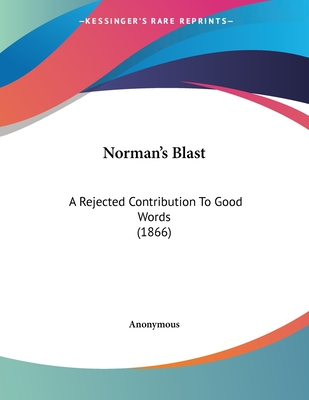 Norman's Blast: A Rejected Contribution to Good Words (1866) - Anonymous