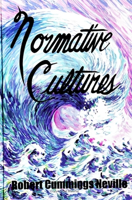 Normative Cultures - Neville, Robert Cummings