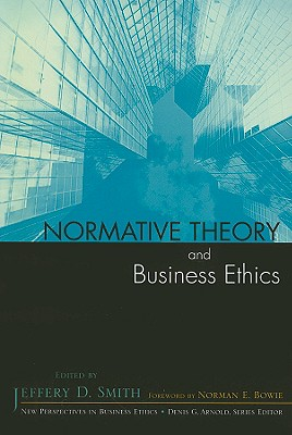 Normative Theory and Business Ethics - Smith, Jeffery D