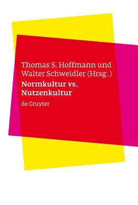 Normkultur Versus Nutzenkultur - Hoffmann, Thomas S (Editor), and Schweidler, Walter (Editor)