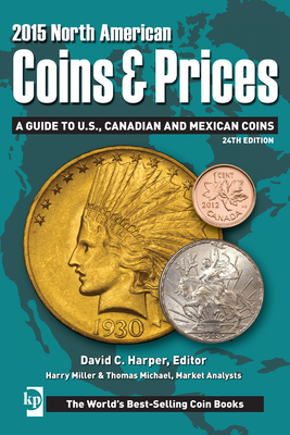 North American Coins & Prices 2015: A Guide to U.S., Canadian and Mexican Coins - Miller, Harry, and Michael, Thomas, and Harper, David (Editor)