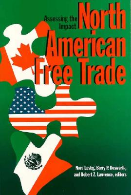 North American Free Trade: Assessing the Impact - Lustig, Nora Claudia (Editor)