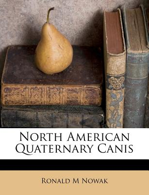 North American Quaternary Canis - Nowak, Ronald M, Dr.