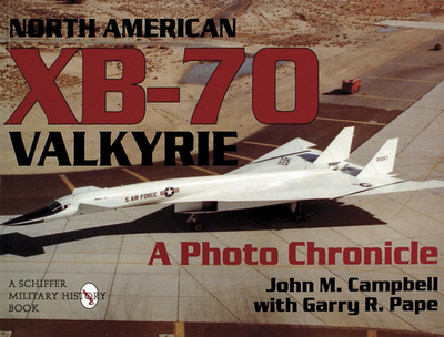 North American Xb-70 Valkyrie: A Photo Chronicle - Campbell, John M, and Pape, Garry R