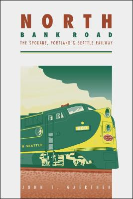 North Bank Road: The Spokane, Portland and Seattle Railway - Gaertner, John T