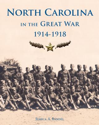 North Carolina and the Great War, 1914-1918 - Bandel, Jessica A.