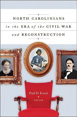 North Carolinians in the Era of the Civil War and Reconstruction - Escott, Paul D, Professor (Editor)