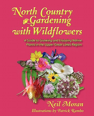 North Country Gardening with Wildflowers - Moran, Neil Robert