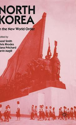 North Korea in the New World Order - Smith, Hazel (Editor), and etc. (Editor), and Rhodes, Chris (Editor)